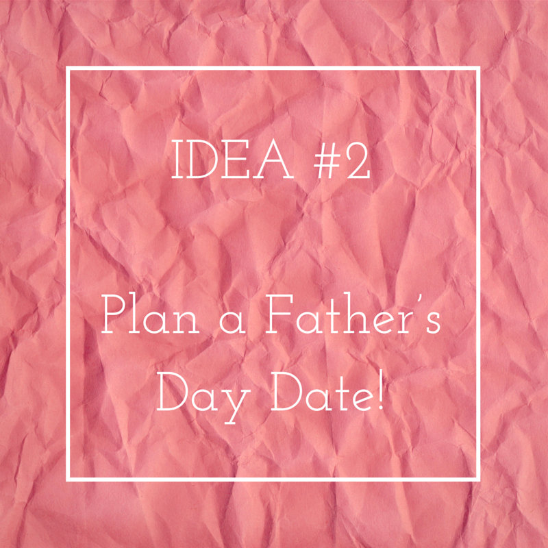 5 THINGS TO DO THISFATHER'S DAY - IDEA 2