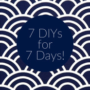 7 DIY ideas for 7 Days Part 4!