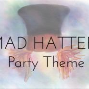 Mad Hatter Party Theme Ideas!