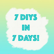 7 DIYs in 7 Days! – Weekly Roundup