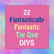 22 Fantastically Fantastic Ways to DIY Tie Dye!