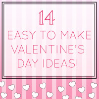 14 Easy To Make Valentine's Day Ideas!