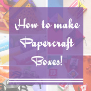 How to make Paper Craft Boxes!