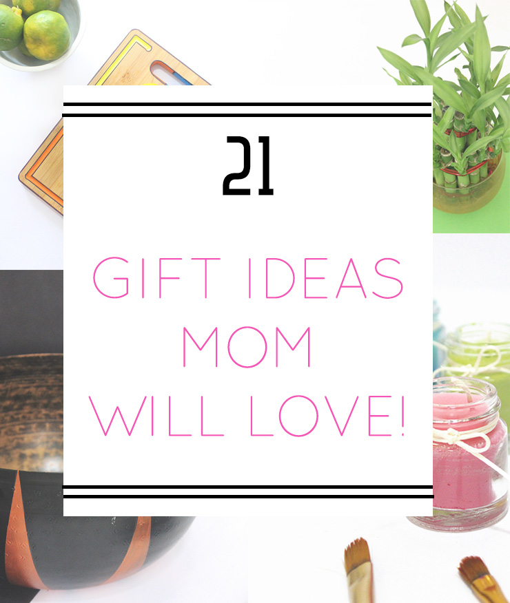 21 gift ideas mom will love