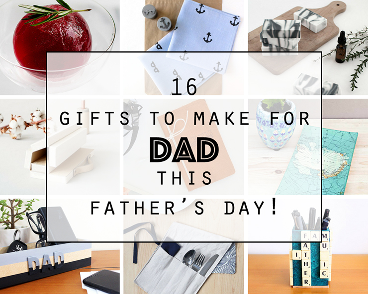 16 gifts to make for dad this father's day
