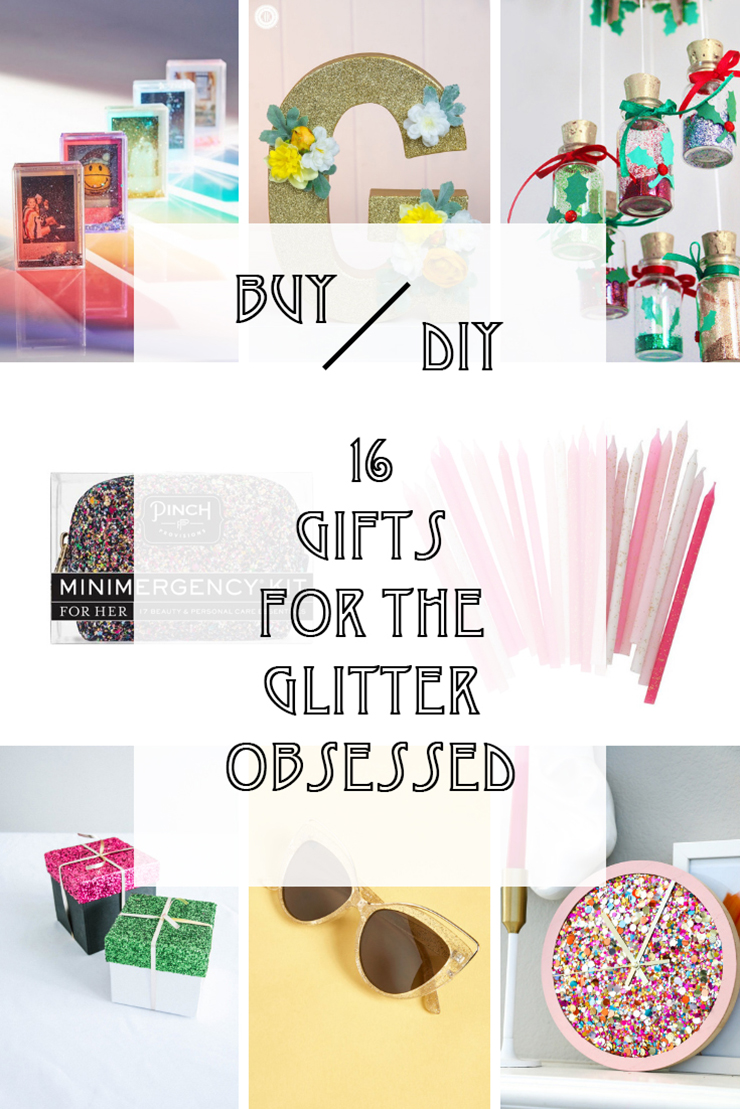 16 Gifts to BUY or DIY for the glitter obsessed!
