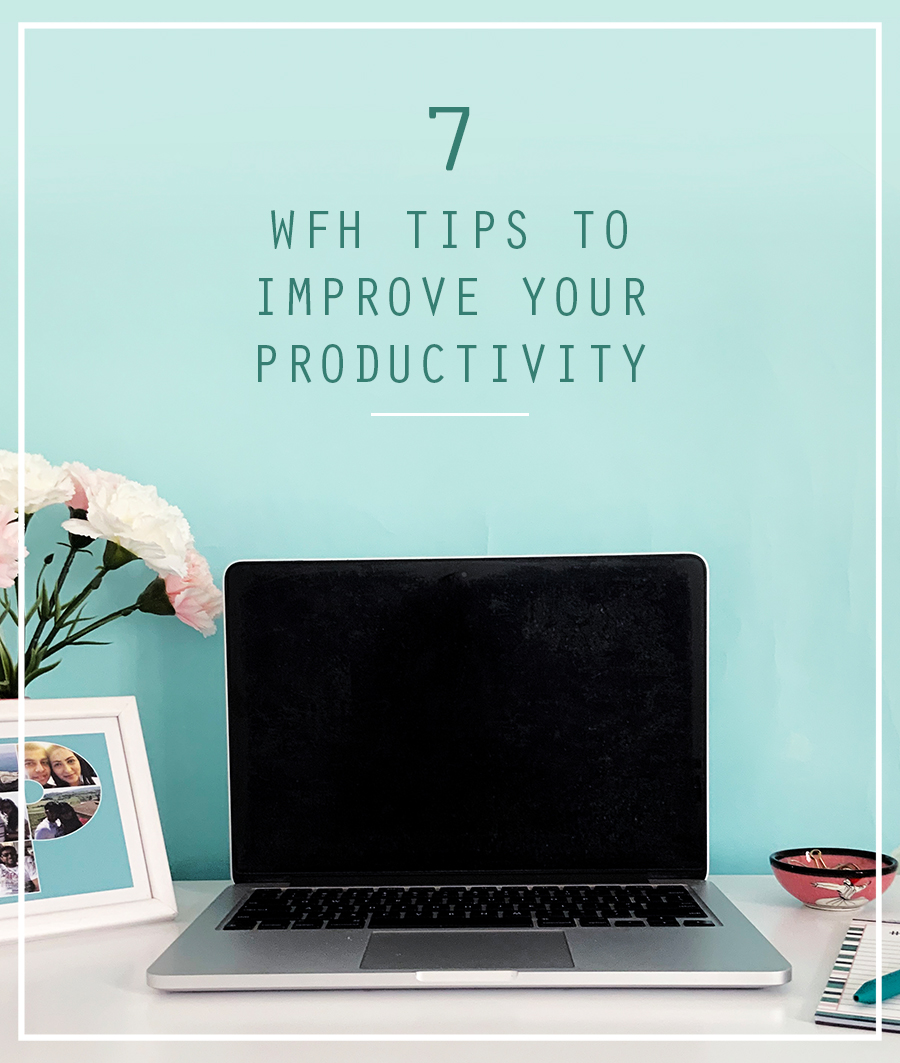 7 WFH Tips to Improve Productivity!