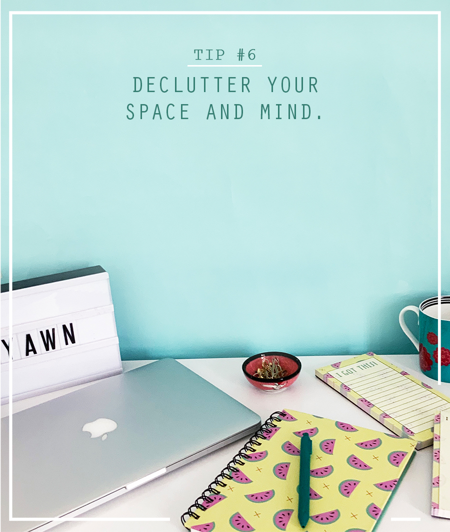 Tip 6 Declutter your space and mind | 7 wfh tips to improve productivity | The Craftables blog